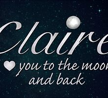Claire - I love you to the moon and back by DebMcGrath