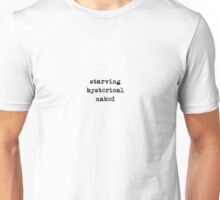 starving, hysterical, naked (from the plain speaking series) Unisex T-Shirt