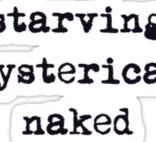 starving, hysterical, naked (from the plain speaking series) Sticker