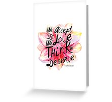 We accept the love we think we deserve. Greeting Card