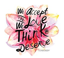 We accept the love we think we deserve. Photographic Print