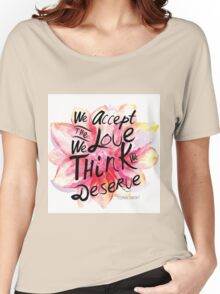 We accept the love we think we deserve. Women's Relaxed Fit T-Shirt