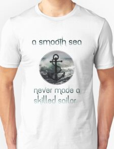 A Smooth Sea Never Made A Skilled Sailor T-Shirt