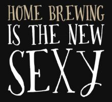 New Sexy Home Brewing T-shirt  by musthavetshirts