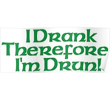 I Drank Therefore I'm Drunk Poster