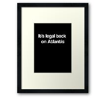 """It's Legal Back On Atlantis""- White Text Framed Print"
