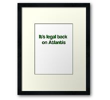 """It's Legal Back On Atlantis""- Green Text Framed Print"