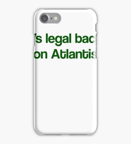 """""""It's Legal Back On Atlantis""""- Green Text iPhone Case/Skin"""