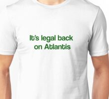 """It's Legal Back On Atlantis""- Green Text Unisex T-Shirt"
