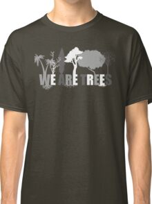 We Are Trees Grayscale Classic T-Shirt