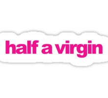 Mean Girls - Half a virgin Sticker
