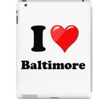 I Love Baltimore iPad Case/Skin