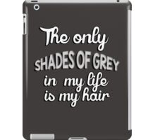 The only shades of grey in my life is my hair iPad Case/Skin