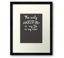 The only shades of grey in my life is my hair Framed Print