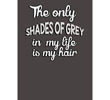 The only shades of grey in my life is my hair Photographic Print