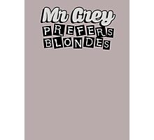 Mr Grey Prefers Blondes Photographic Print