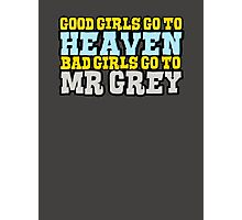 Good girls go to heaven, bad girls go to Mr Grey Photographic Print