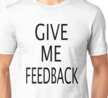 GIVE ME FEEDBACK Unisex T-Shirt