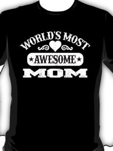 WORLD'S MOST AWESOME MOM T-Shirt