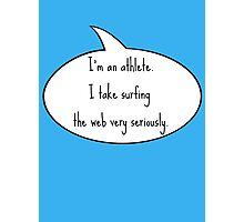 I'm an athlete, I take surfing the web very seriously. Photographic Print