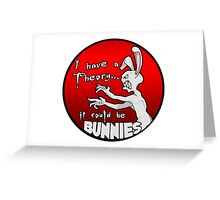 I have a theory; it could be bunnies. Greeting Card