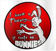 I have a theory; it could be bunnies. Poster