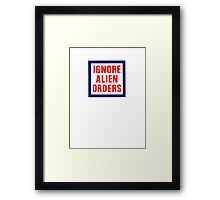 Ignore Alien Orders Framed Print