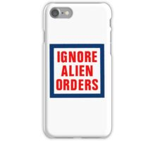 Ignore Alien Orders iPhone Case/Skin