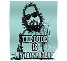 The Dude is my boyfriend Poster