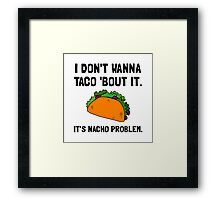 Taco Nacho Problem Framed Print