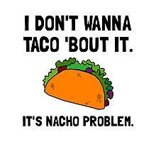 Taco Nacho Problem Photographic Print