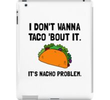 Taco Nacho Problem iPad Case/Skin