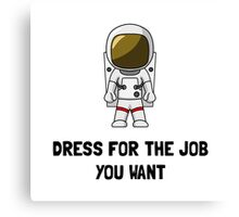 Astronaut Dress For The Job You Want Canvas Print
