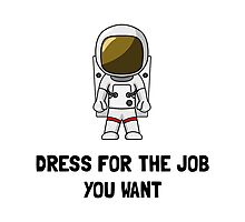 Astronaut Dress For The Job You Want Photographic Print