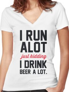 I Run Alot Just Kidding I Drink Beer A Lot. Women's Fitted V-Neck T-Shirt