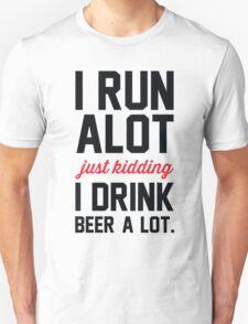 I Run Alot Just Kidding I Drink Beer A Lot. T-Shirt