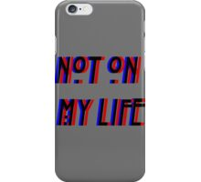 Not On My Life iPhone Case/Skin
