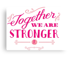 Together we are stronger...than breast cancer Canvas Print