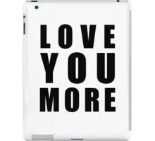 Love You More iPad Case/Skin