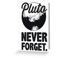 Pluto Never Forget Greeting Card