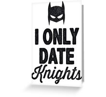 I Only Date Knights Greeting Card