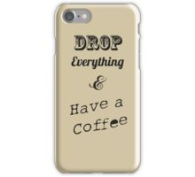 Have a coffee iPhone Case/Skin