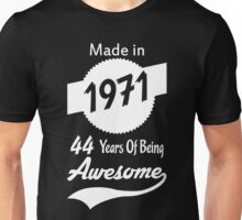 Made In 1971, 44 Years Of Being Awesome Unisex T-Shirt