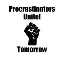 Procrastinators Unite Photographic Print