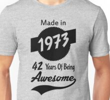 Made In 1973, 42 Years Of Being Awesome Unisex T-Shirt