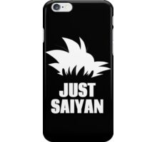 Super Saiyan, Just Saiyan t-shirt iPhone Case/Skin