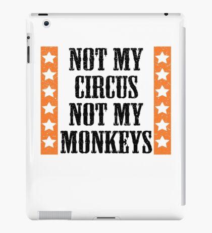 Not my circus, not my monkeys iPad Case/Skin