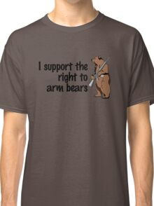 I support the right to arm bears Classic T-Shirt