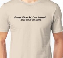 a friend told me that I was delusional. I almost fell off my unicorn. Unisex T-Shirt