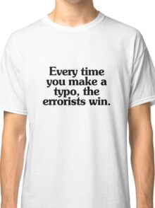 Every time you make a typo, the errorists win. Classic T-Shirt